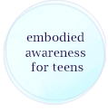 embodied awareness for teens